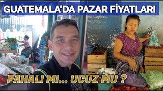 GUATEMALA'DA PAZAR FİYATLARINI TÜRKİYE İLE KARŞILAŞTIRDIM