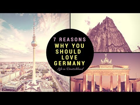 Germany: 7 Reasons Why YOU SHOULD LOVE IT