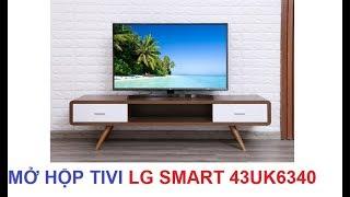Mở hộp Smart Tivi LG 43UK6340 UHD 4K tiếng loa chất màn nét căng