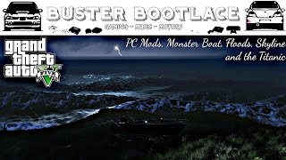 Buster Plays: GTA V Mods - PC - Floods, Monster Boat, R34 and The Titanic!
