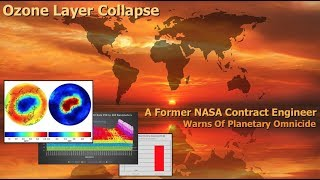 Ozone Layer Collapse, A Former NASA Contract Engineer Warns Of Planetary Omnicide ( Dane Wigington )