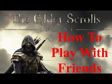 Elder Scrolls Online How To Play With Friends