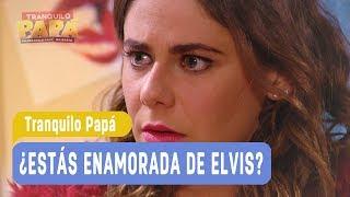 Tranquilo Papá - ¿Estás enamorada de Elvis? - Mejores Momentos / Capítulo 53