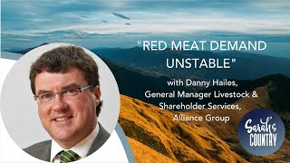 """Red meat demand unstable"" with Danny Hailes, GM Livestock & Shareholder Services, Alliance Group"