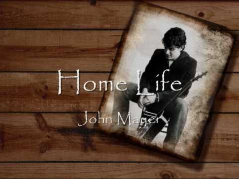 John Mayer: Home Life (Lyrics)