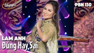 PBN 130 | Lam Anh - Đúng Hay Sai
