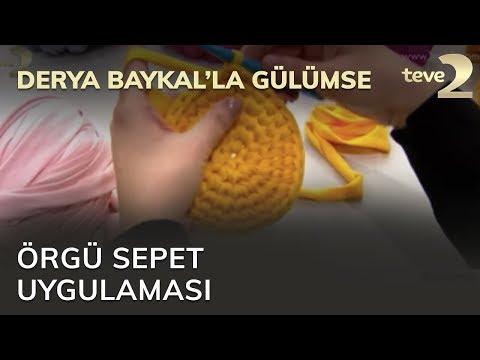 Derya Baykal'la Gülümse: Örgü Sepet Uygulaması