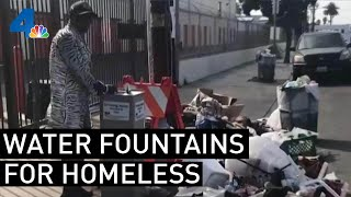 Water Fountains Installed for Homeless During Heat Wave Cause a Stir   NBCLA