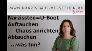 Narzissten=U-Boot: Auftauchen, Chaos anrichten und wieder abtauchen - was tun?