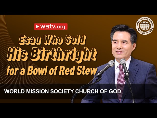 Esau, Who Sold His Birthright for a Bowl of Red Stew | Church of God, Ahnsahnghong, God the Mother