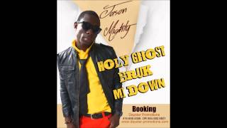 Jason Mighty - Holy Ghost Bruk Mi Down