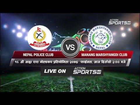 FINAL - Manang Marshyandi Club Vs Nepal Police Club || 18th Aaha Rara Gold Cup 2020