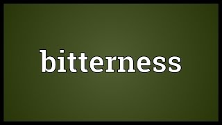 Bitterness Meaning
