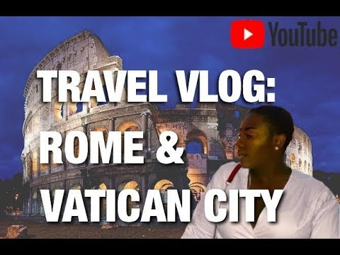 TRAVEL VLOG: ROME AND VATICAN CITY