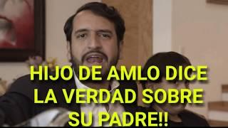 HIJO DE ANDRES MANUEL LOPEZ OBRADOR (AMLO) DICE LA VERDAD SOBRE SU PADRE