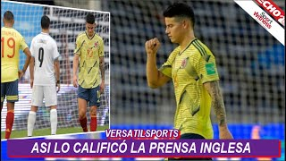 ASI CALIFICA PRENSA INGLESA PARTIDO de JAMES RODRIGUEZ COLOMBIA vs URUGUAY