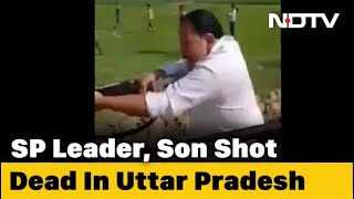 On Camera, Samajwadi Party Leader And Son Shot Dead In Uttar Pradesh