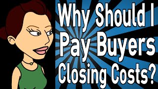 Why Should I Pay Buyers Closing Costs?