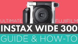 Ultimate Fujifilm Instax Wide 300 Guide