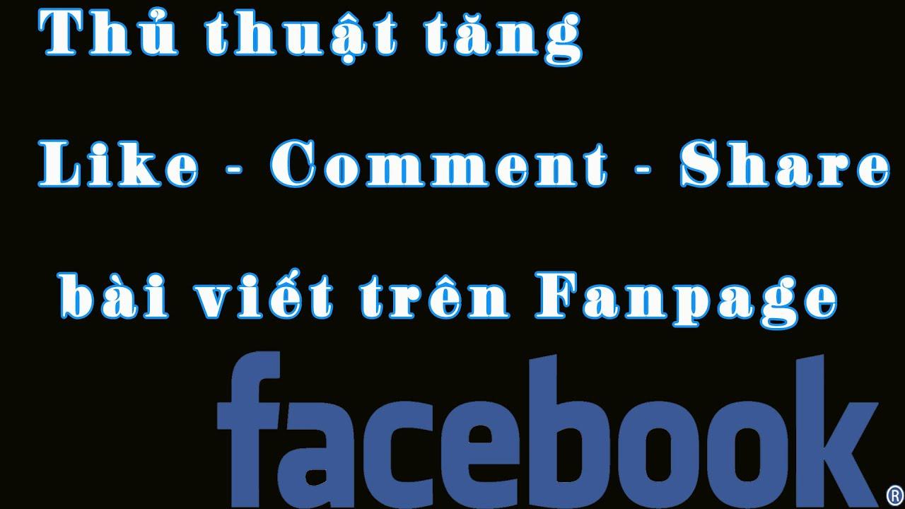 Thủ thuật tăng Like - Comment - Share bài viết trên Fanpage cực hay 2016