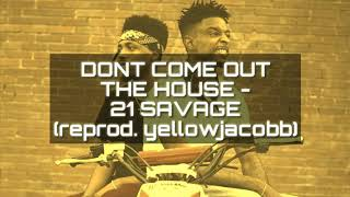 DONT COME OUT THE HOUSE - 21 SAVAGE INSTRUMENTAL (reprod. yellowjacobb)