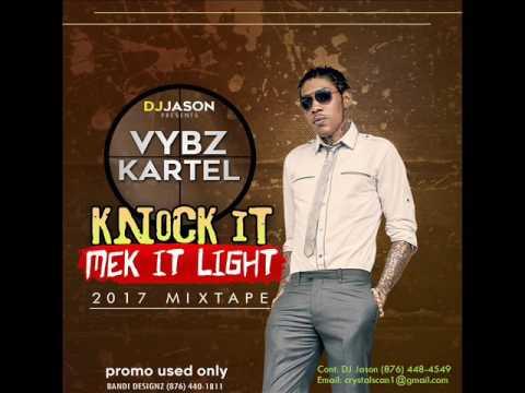 VYBZ KARTEL- KNOCK IT MEK IT LIGHT 2017 JUNE CLEAN DANCEHALL MIXTAPE  DJ JASON 8764484549