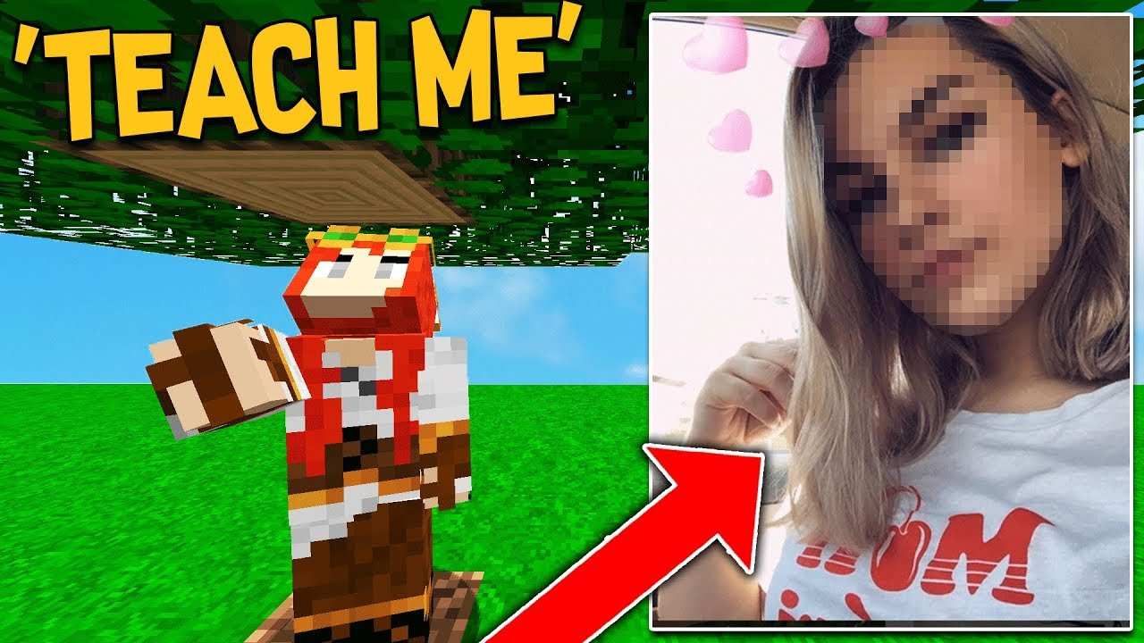 THIS GIRL ASKED ME TO TEACH HER HOW TO PLAY MINECRAFT....