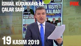 19 Kasım 2019 İsmail Küçükkaya ile Çalar Saat