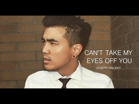 Can't Take My Eyes Off You  - Joseph Vincent LYRICS