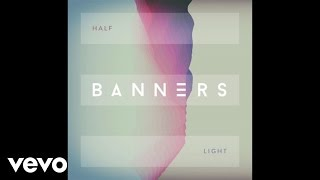 BANNERS - Half Light (Audio)