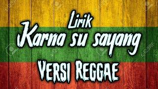 Gambar cover lirik lagu karna su sayang versi reggae