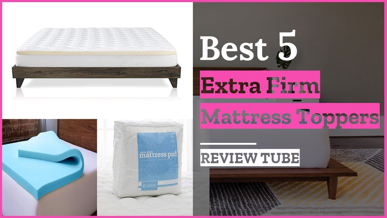 Best 5 Extra Firm Mattress Toppers in 2018   YouTube