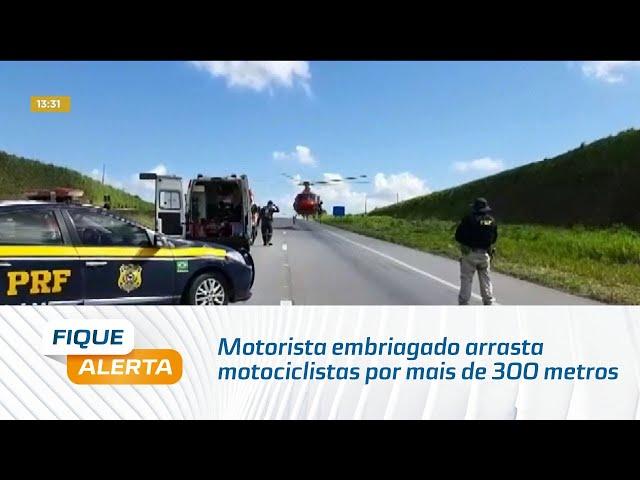 Motorista embriagado arrasta motociclistas por mais de 300 metros