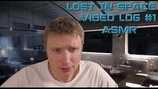 Lost In Space: Video Log #1 | ASMR