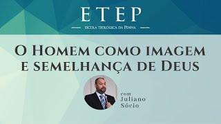 ETEP 2020 | O Homem como imagem e semelhança de Deus - Rev. Juliano Socio