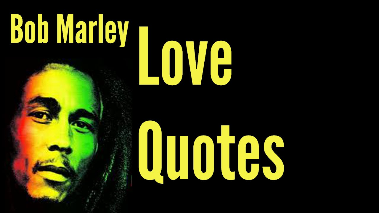 love quotes bob marley quote about love youtube