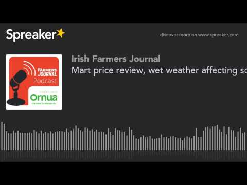 Mart price review, wet weather affecting soils, Irish beef in the US and farming in Malawi - Episode