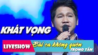 Khát Vọng | LiveShow Trọng Tấn - Bài Ca Không Quên [HD]
