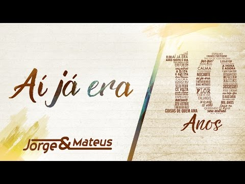 Jorge & Mateus - Aí Já Era [10 Anos Ao Vivo] (Vídeo Oficial)