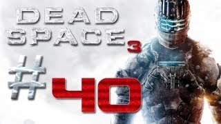 Dead Space 3 Gameplay #40 - Let