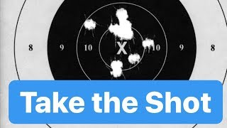 Taking the Shot!  How I Take Action