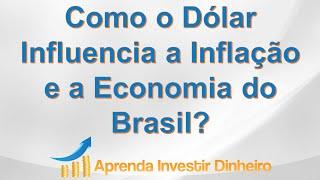 Como o Dolar Influência a Inflação e a Economia do Brasil