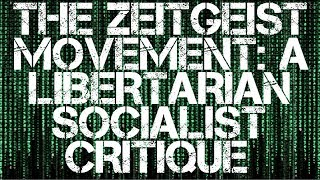 The Zeitgeist Movement - A Libertarian Socialist Critique
