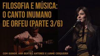 Filosofia e Música: O canto inumano de Orfeu (com Guinga, no Theatro Municipal - PARTE 3/6)