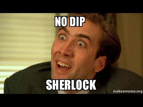 "saying ""no dip sherlock""500 times, to tribute my life in ..."