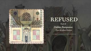 "Refused - ""Useless Europeans"" (Full Album Stream)"