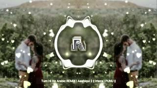 Tum Hi Ho Arabic REMiX | Aashiqui 2 || Irtaza | PUNU ||