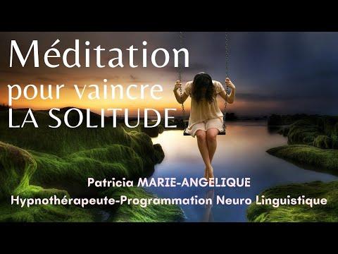 Méditation pour VAINCRE la SOLITUDE et vous sentir aimé et  soutenu