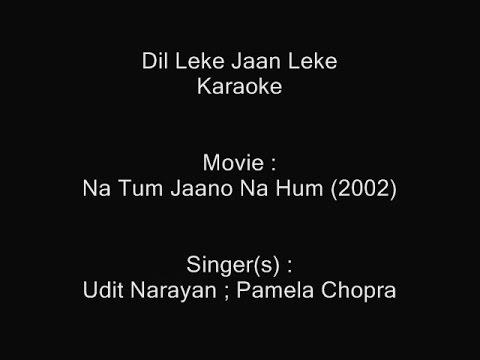 Dil Leke Jaan Leke - Karaoke - Na Tum Jaano Na Hum (2002) - Udit Narayan ; Pamela Chopra