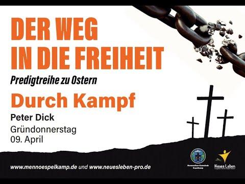 Der Weg In Die Freiheit - Durch Kampf   Peter Dick   Gründonnerstag 09.04.2020
